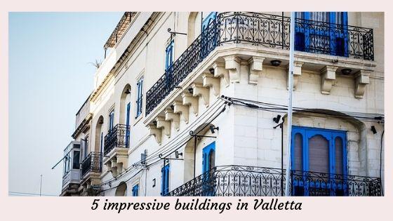 5 impressive buildings in Valletta